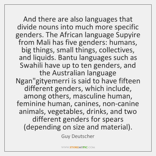 And there are also languages that divide nouns into much more specific ...