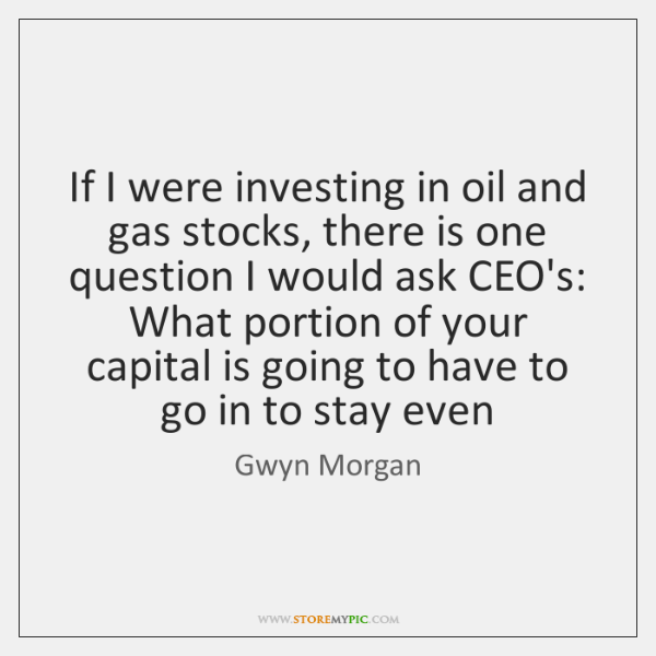 If I were investing in oil and gas stocks, there is one ...