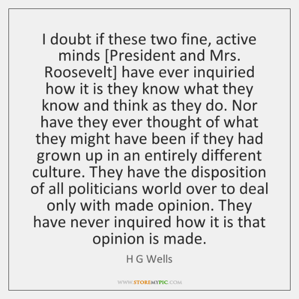 I doubt if these two fine, active minds [President and Mrs. Roosevelt] ...