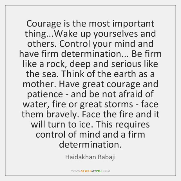 Courage is the most important thing...Wake up yourselves and others. Control ...