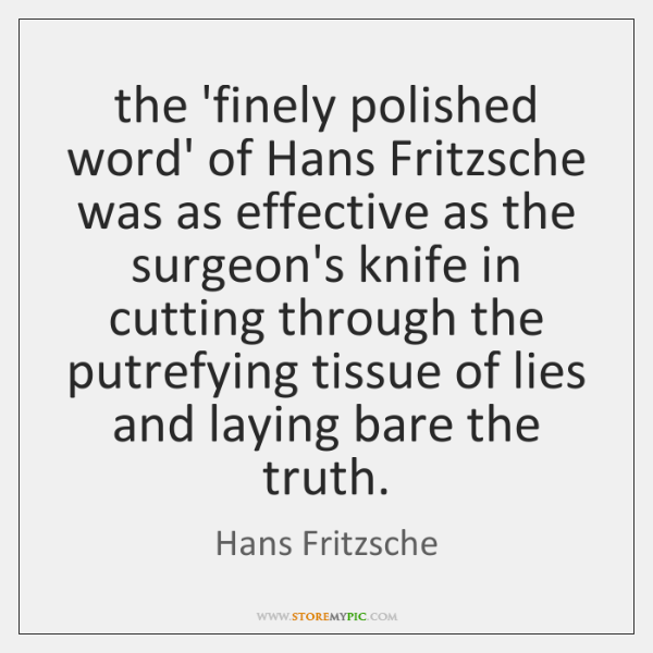 the 'finely polished word' of Hans Fritzsche was as effective as the ...