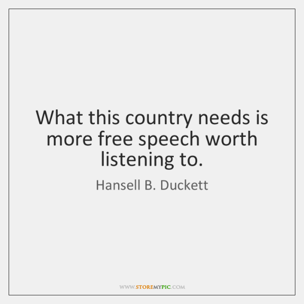 What this country needs is more free speech worth listening to.