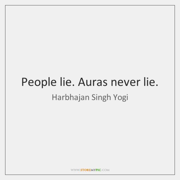 People lie. Auras never lie.
