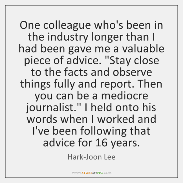 One colleague who's been in the industry longer than I had been ...