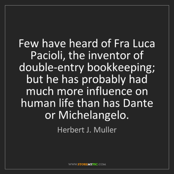 Herbert J. Muller: Few have heard of Fra Luca Pacioli, the inventor of double-entry...