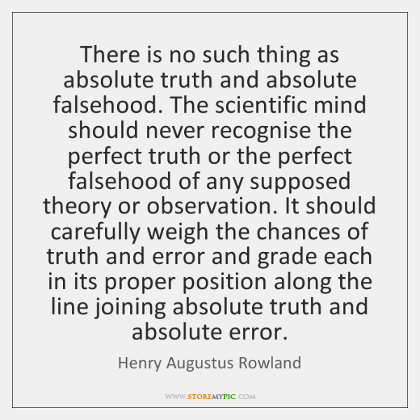 There is no such thing as absolute truth and absolute falsehood. The ...