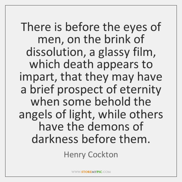 There is before the eyes of men, on the brink of dissolution, ...