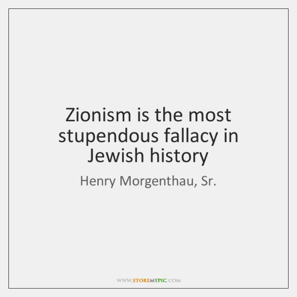 Zionism is the most stupendous fallacy in Jewish history