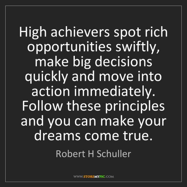 Robert H Schuller: High achievers spot rich opportunities swiftly, make...