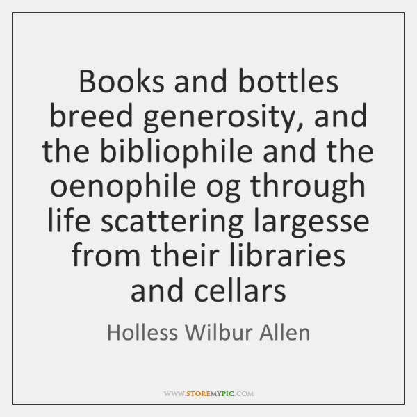 Books and bottles breed generosity, and the bibliophile and the oenophile og ...