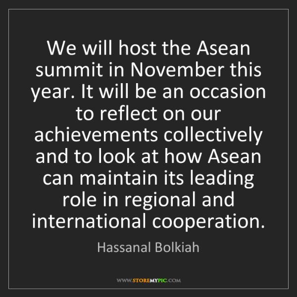 Hassanal Bolkiah: We will host the Asean summit in November this year....