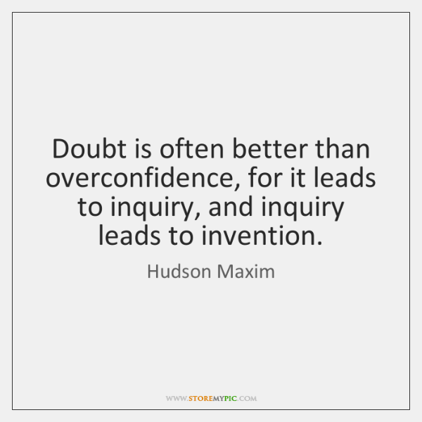 Doubt is often better than overconfidence, for it leads to inquiry, and ...