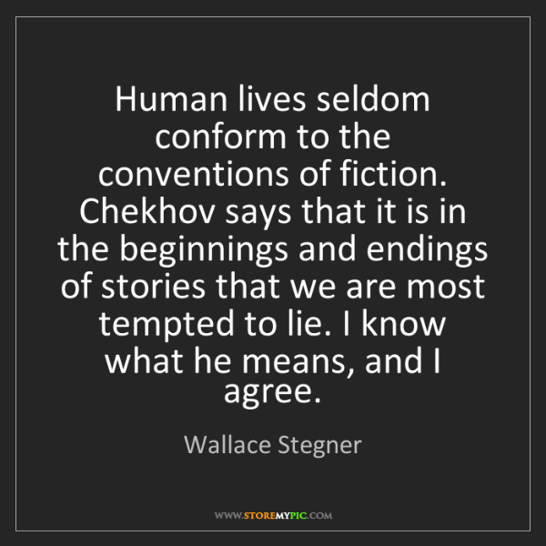 Wallace Stegner: Human lives seldom conform to the conventions of fiction....