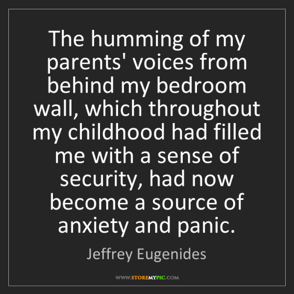 Jeffrey Eugenides: The humming of my parents' voices from behind my bedroom...