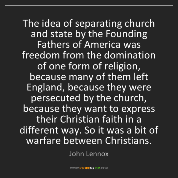 John Lennox: The idea of separating church and state by the Founding...