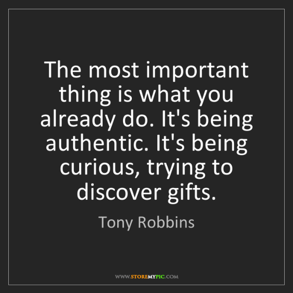 Tony Robbins: The most important thing is what you already do. It's...