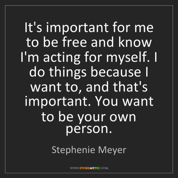 Stephenie Meyer: It's important for me to be free and know I'm acting...