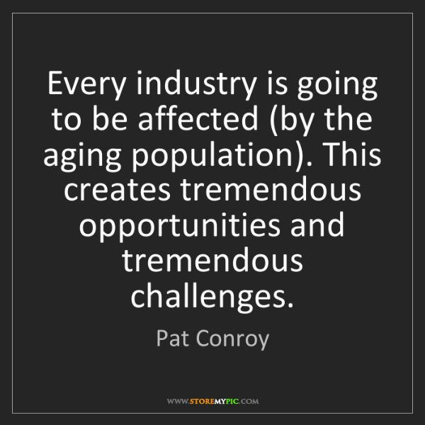 Pat Conroy: Every industry is going to be affected (by the aging...