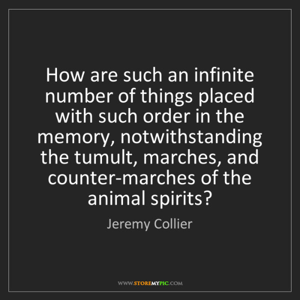 Jeremy Collier: How are such an infinite number of things placed with...