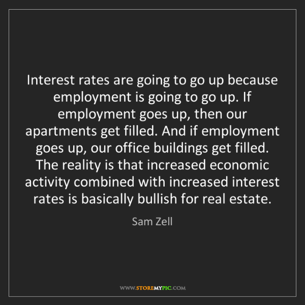 Sam Zell: Interest rates are going to go up because employment...