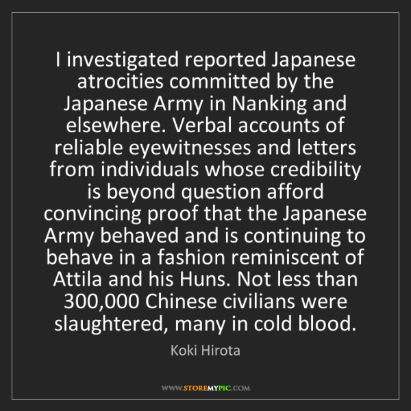 Koki Hirota: I investigated reported Japanese atrocities committed...