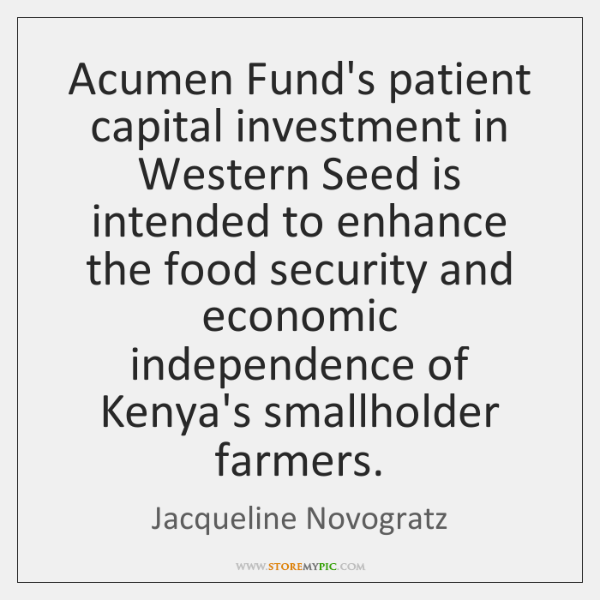Acumen Fund's patient capital investment in Western Seed is intended to enhance ...