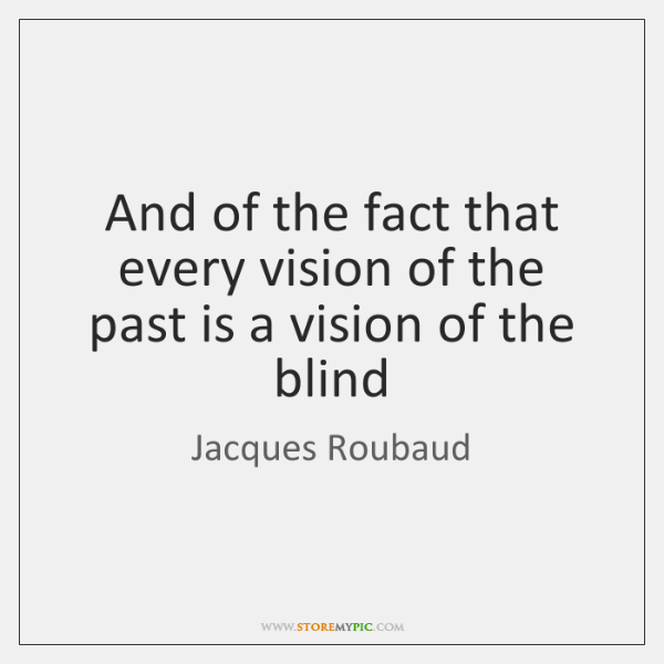 And of the fact that every vision of the past is a ...