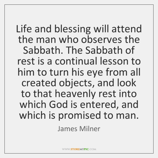 Life and blessing will attend the man who observes the Sabbath. The ...