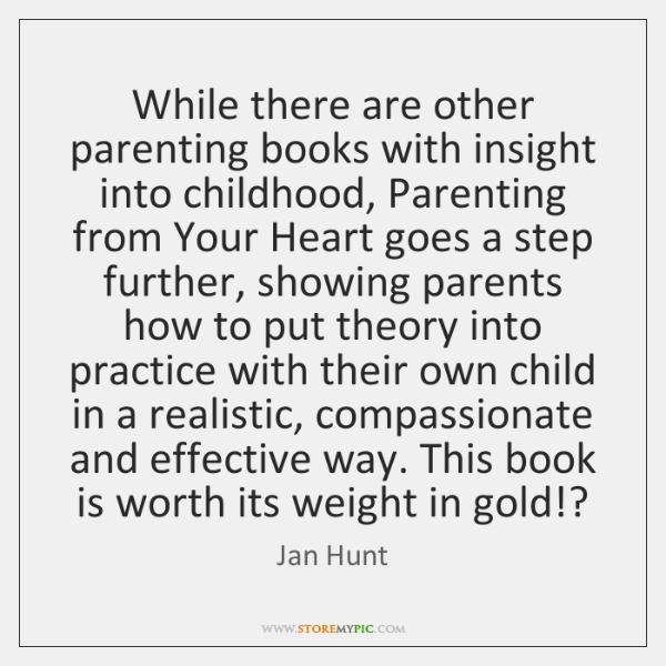 While there are other parenting books with insight into childhood, Parenting from ...