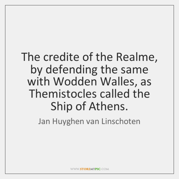 The credite of the Realme, by defending the same with Wodden Walles, ...