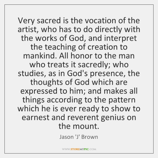 Very sacred is the vocation of the artist, who has to do ...