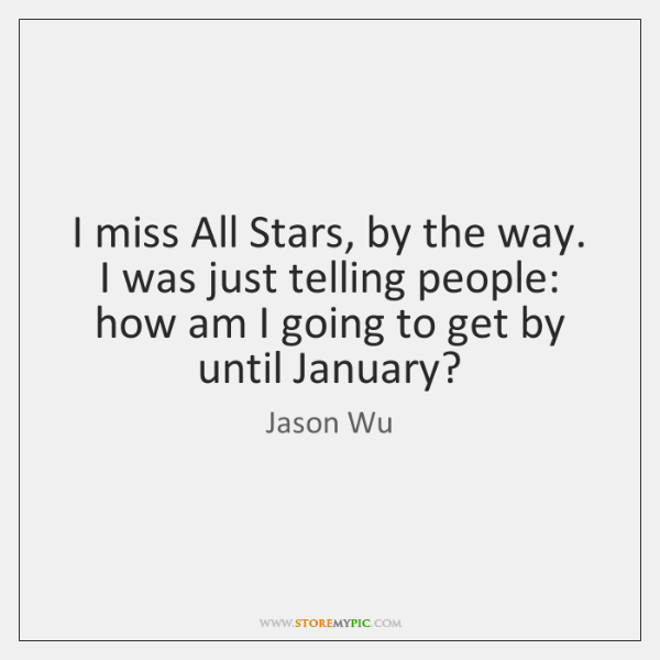 I miss All Stars, by the way. I was just telling people: ...