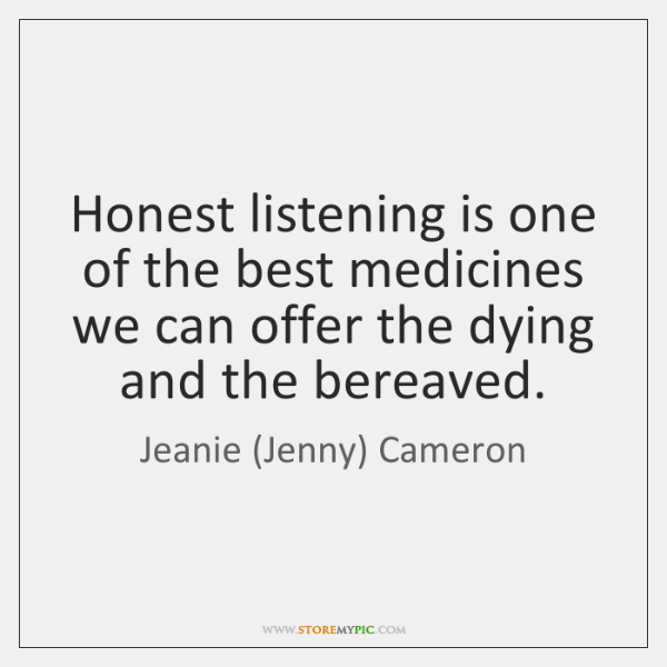 Honest listening is one of the best medicines we can offer the ...