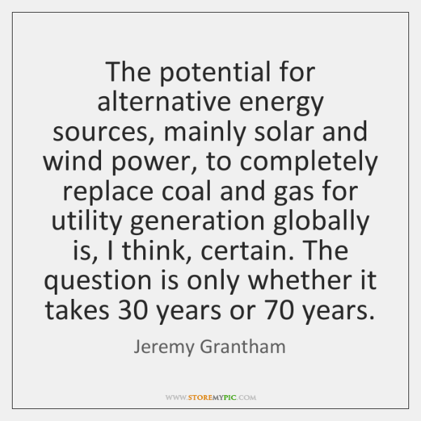 The potential for alternative energy sources, mainly solar and wind power, to ...