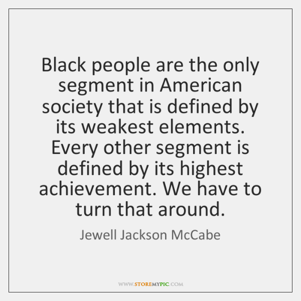 Black people are the only segment in American society that is defined ...
