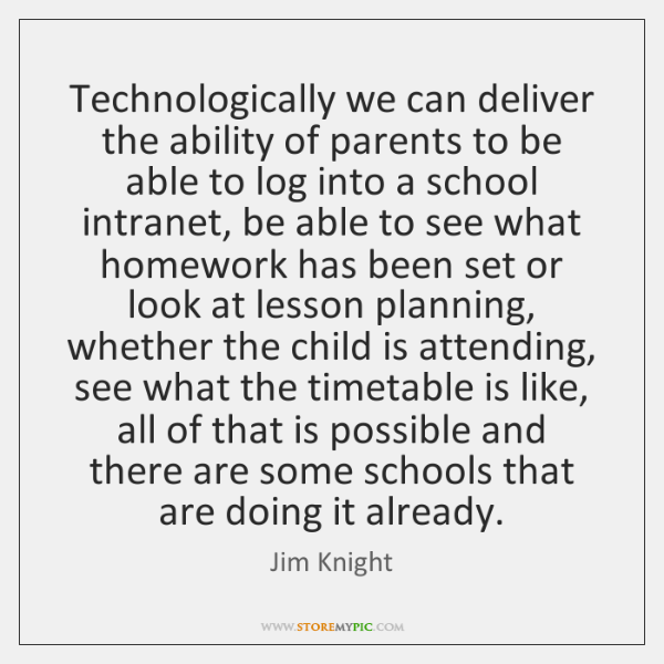 Technologically we can deliver the ability of parents to be able to ...