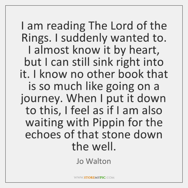 I am reading The Lord of the Rings. I suddenly wanted to. ...