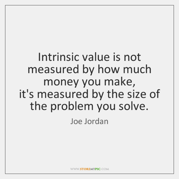 Intrinsic value is not measured by how much money you make,   it's ...