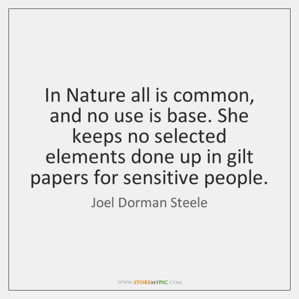 In Nature all is common, and no use is base. She keeps ...