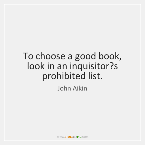 To choose a good book, look in an inquisitor?s prohibited list.