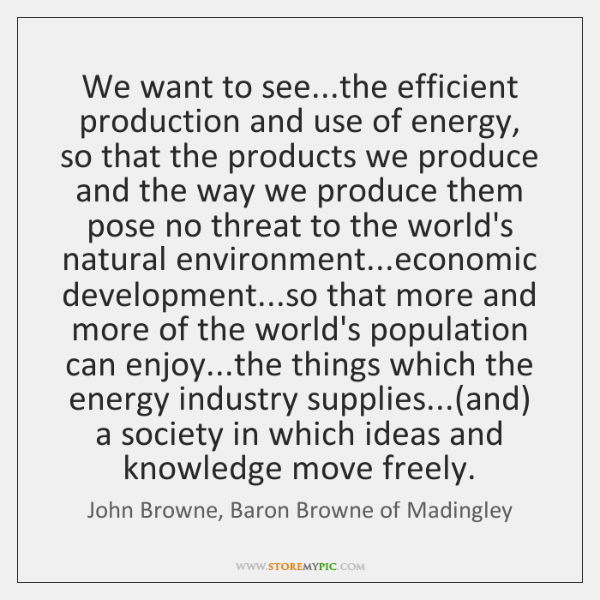We want to see...the efficient production and use of energy, so ...