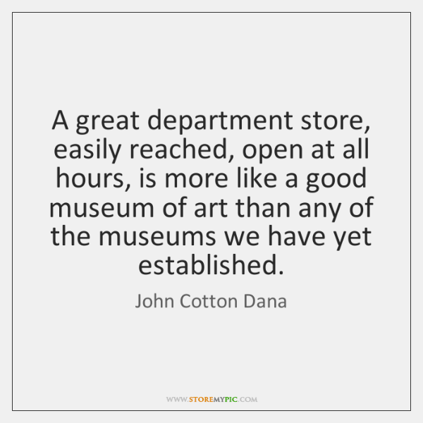 A great department store, easily reached, open at all hours, is more ...