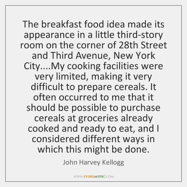 The breakfast food idea made its appearance in a little third-story room ...