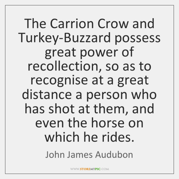 The Carrion Crow and Turkey-Buzzard possess great power of recollection, so as ...