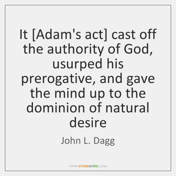 It [Adam's act] cast off the authority of God, usurped his prerogative, ...