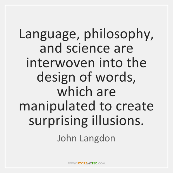 Language, philosophy, and science are interwoven into the design of words, which ...