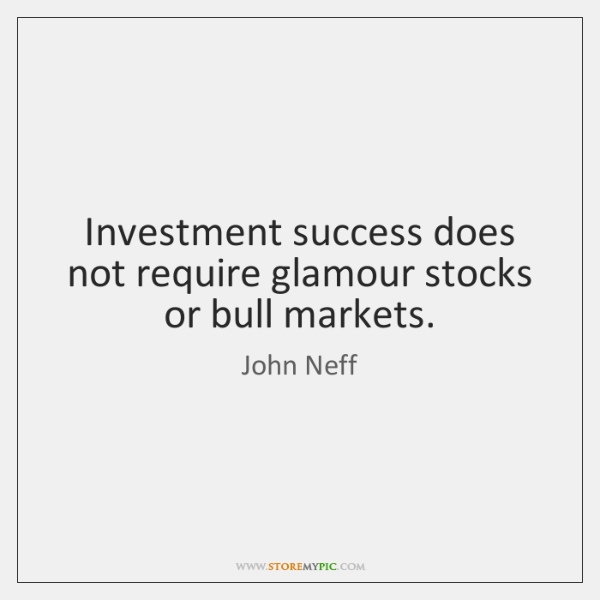 Investment success does not require glamour stocks or bull markets.