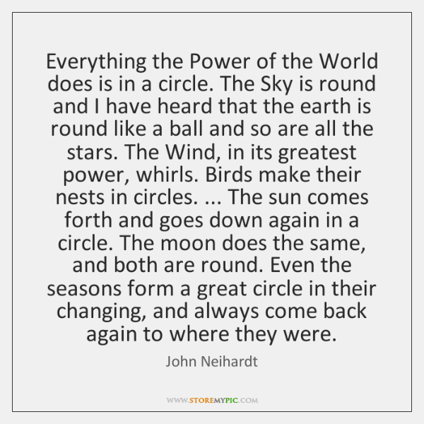 Everything the Power of the World does is in a circle. The ...