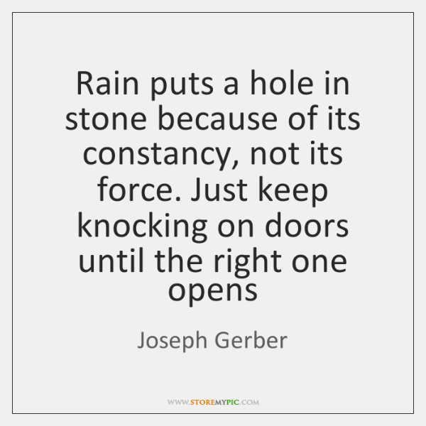 Rain puts a hole in stone because of its constancy, not its ...