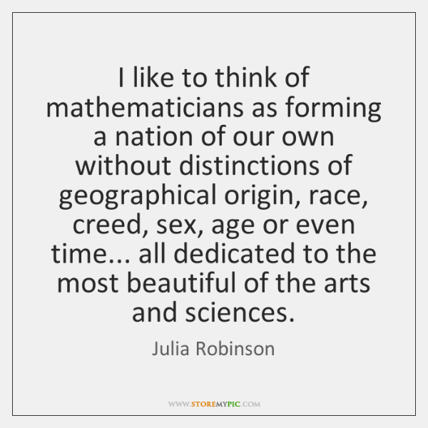 I like to think of mathematicians as forming a nation of our ...
